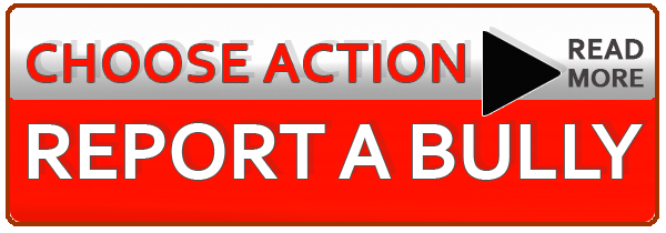 Choose action and report a bully. Click here to open the reporting form.