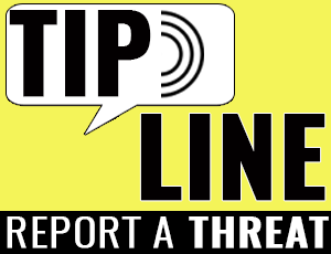 You can report any threats you see or hear using our TIP LIne.